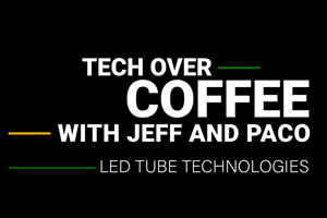 Tech over coffee LED Tube Technologies